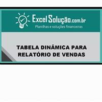 Tabela dinâmica para relatório de vendas - Excel avançado