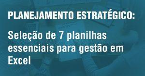 Planejamento Estratégico Empresarial: gestão com Planilhas prontas Excel para analisar SWOT, 5W2H, BSC e Modelo de Plano de Negócios