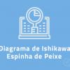 Planilha Ishikawa – Diagrama Espinha de Peixe em Excel