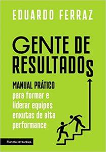 Capa Gente de resultados: Manual prático para formar e liderar equipes enxutas de alta performance
