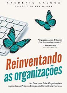Capa Reinventando as Organizações: um Guia Para Criar Organizações Inspiradas no Próximo Estágio da Consciência Humana