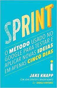 Capa Sprint. O Método Usado no Google Para Testar e Aplicar Novas Ideias em Apenas Cinco Dias